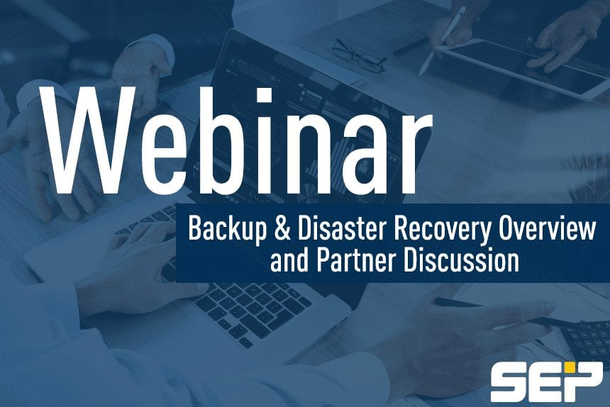 SEP Webinar: Backup & Disaster Recovery Overview and Partner Discussion
